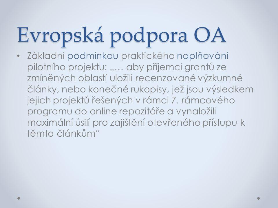 """Evropská podpora OA • Základní podmínkou praktického naplňování pilotního projektu: """"… aby příjemci grantů ze zmíněných oblastí uložili recenzované vý"""