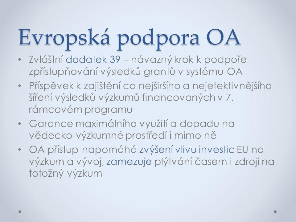 Evropská podpora OA • Zvláštní dodatek 39 – návazný krok k podpoře zpřístupňování výsledků grantů v systému OA • Příspěvek k zajištění co nejširšího a