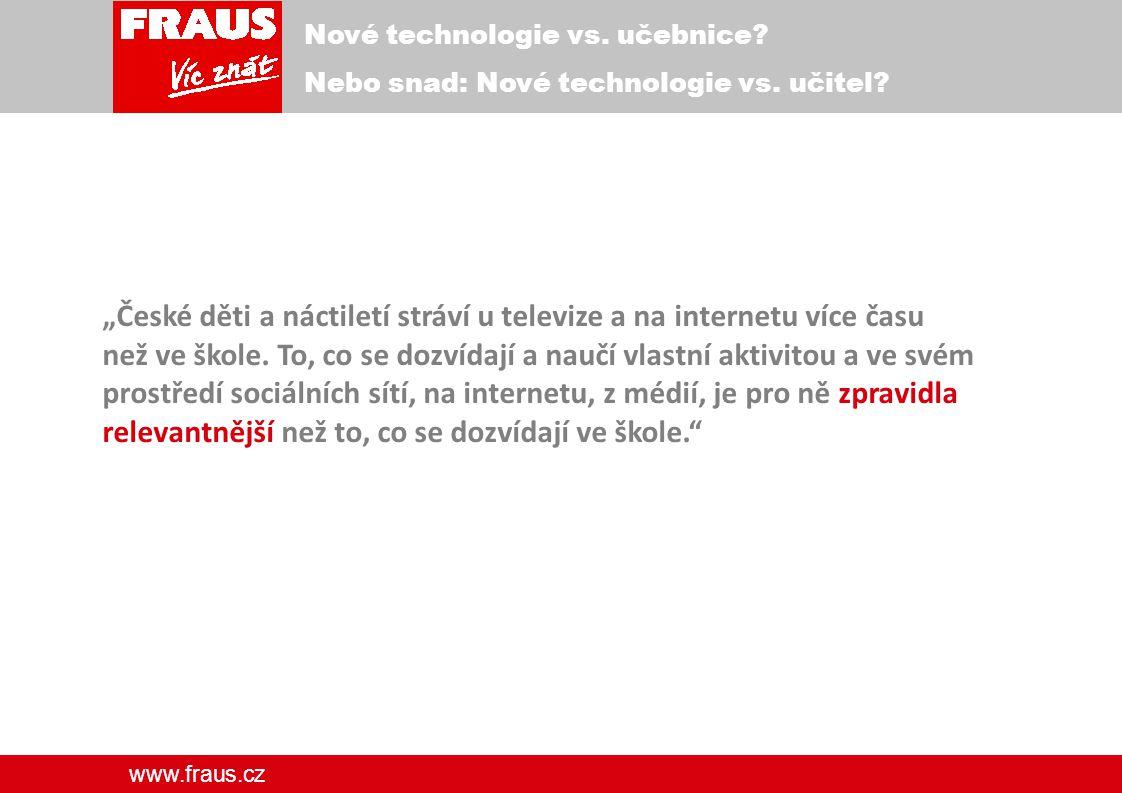 www.fraus.cz Nové technologie vs. učebnice. Nebo snad: Nové technologie vs.