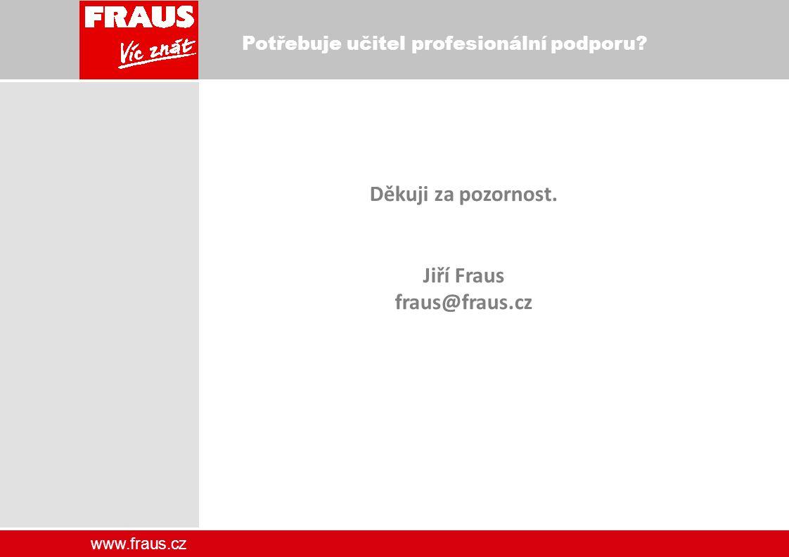 www.fraus.cz Děkuji za pozornost. Jiří Fraus fraus@fraus.cz Potřebuje učitel profesionální podporu