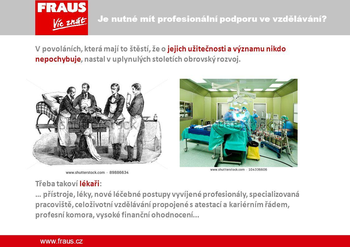 www.fraus.cz Je nutné mít profesionální podporu ve vzdělávání.
