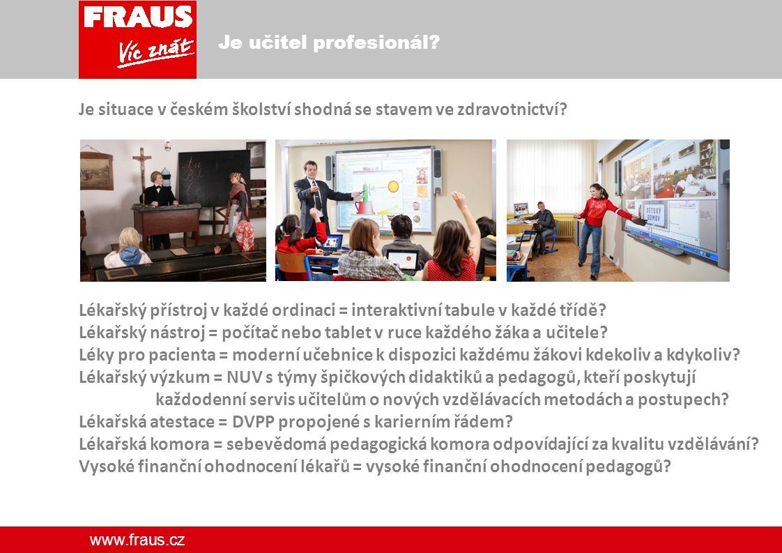 www.fraus.cz Je učitel profesionál. Je situace v českém školství shodná se stavem ve zdravotnictví.