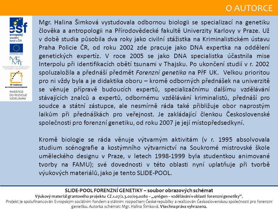 """O AUTORCE SLIDE-POOL FORENZNÍ GENETIKY – soubor obrazových schémat Výukový materiál grantového projektu CZ.1.07/2.3.00/09.0080 – """"4n6gen – vzdělávání v oblasti forenzní genetiky ."""