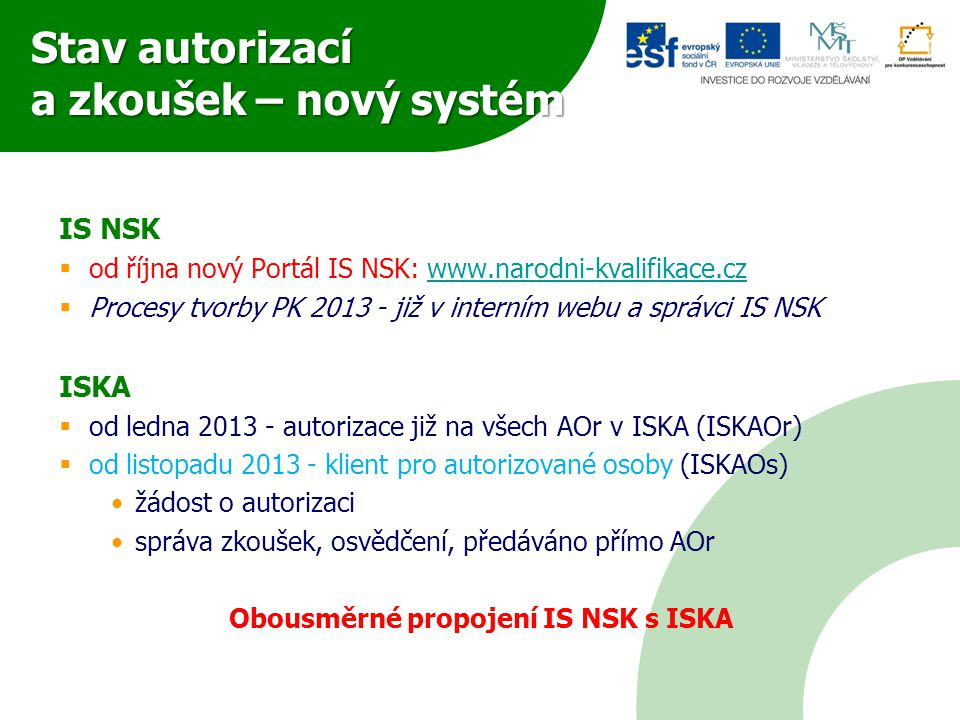 Stav autorizací a zkoušek – nový systém IS NSK  od října nový Portál IS NSK: www.narodni-kvalifikace.czwww.narodni-kvalifikace.cz  Procesy tvorby PK