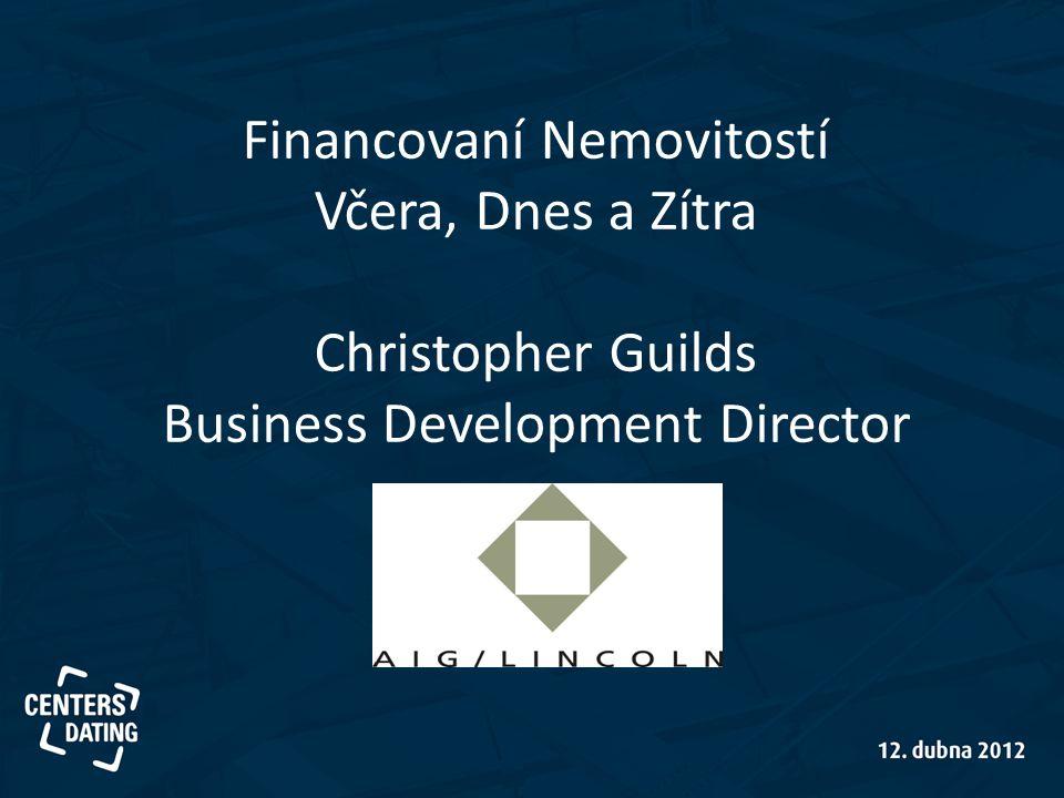 Financovaní Nemovitostí Včera, Dnes a Zítra Christopher Guilds Business Development Director