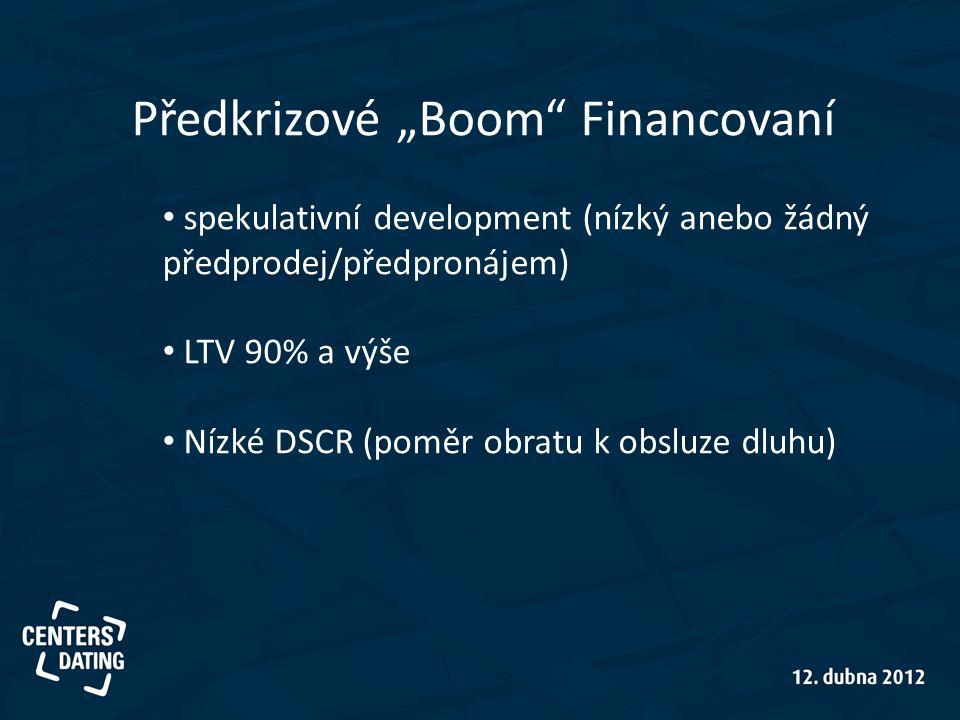 """Předkrizové """"Boom Financovaní • spekulativní development (nízký anebo žádný předprodej/předpronájem) • LTV 90% a výše • Nízké DSCR (poměr obratu k obsluze dluhu)"""