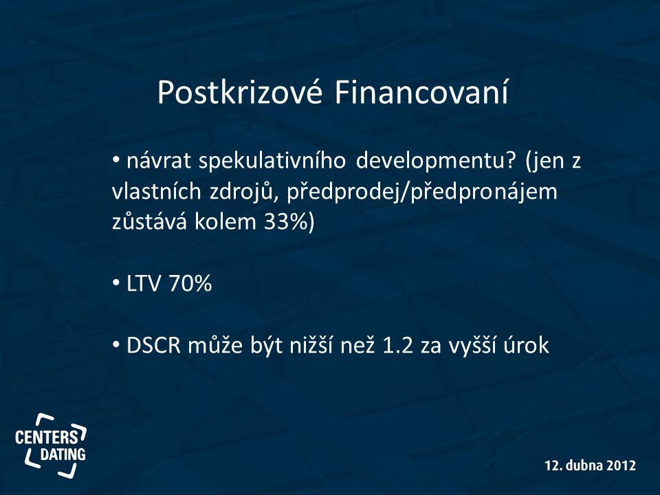 Postkrizové Financovaní • návrat spekulativního developmentu? (jen z vlastních zdrojů, předprodej/předpronájem zůstává kolem 33%) • LTV 70% • DSCR můž