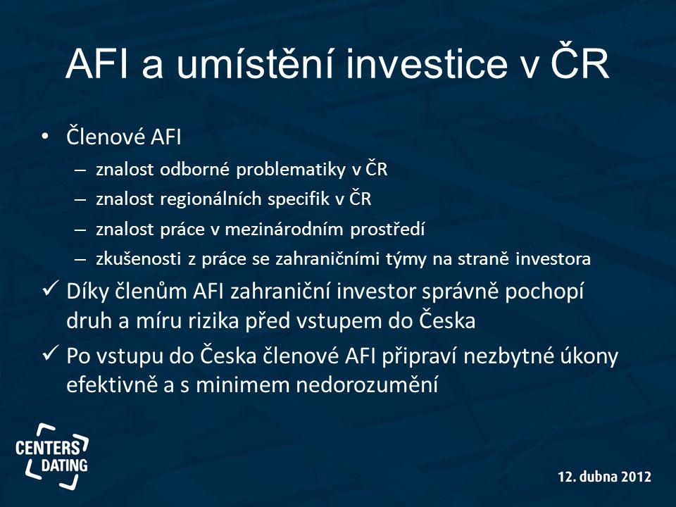 AFI a umístění investice v ČR • Členové AFI – znalost odborné problematiky v ČR – znalost regionálních specifik v ČR – znalost práce v mezinárodním pr