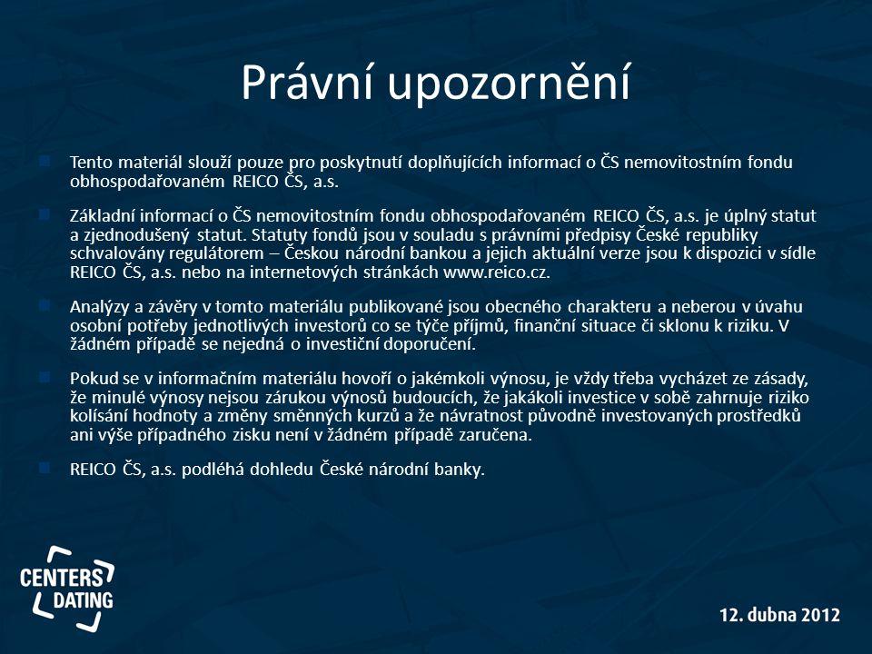 Právní upozornění  Tento materiál slouží pouze pro poskytnutí doplňujících informací o ČS nemovitostním fondu obhospodařovaném REICO ČS, a.s.  Zákla