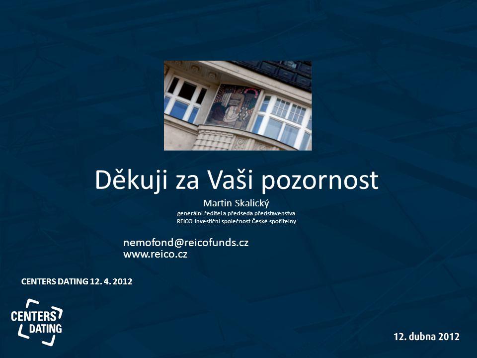 Děkuji za Vaši pozornost Martin Skalický generální ředitel a předseda představenstva REICO investiční společnost České spořitelny CENTERS DATING 12. 4
