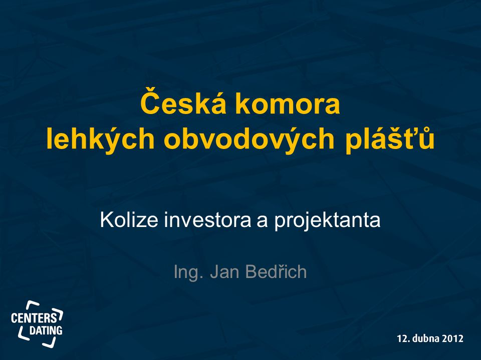 Česká komora lehkých obvodových plášťů Kolize investora a projektanta Ing. Jan Bedřich