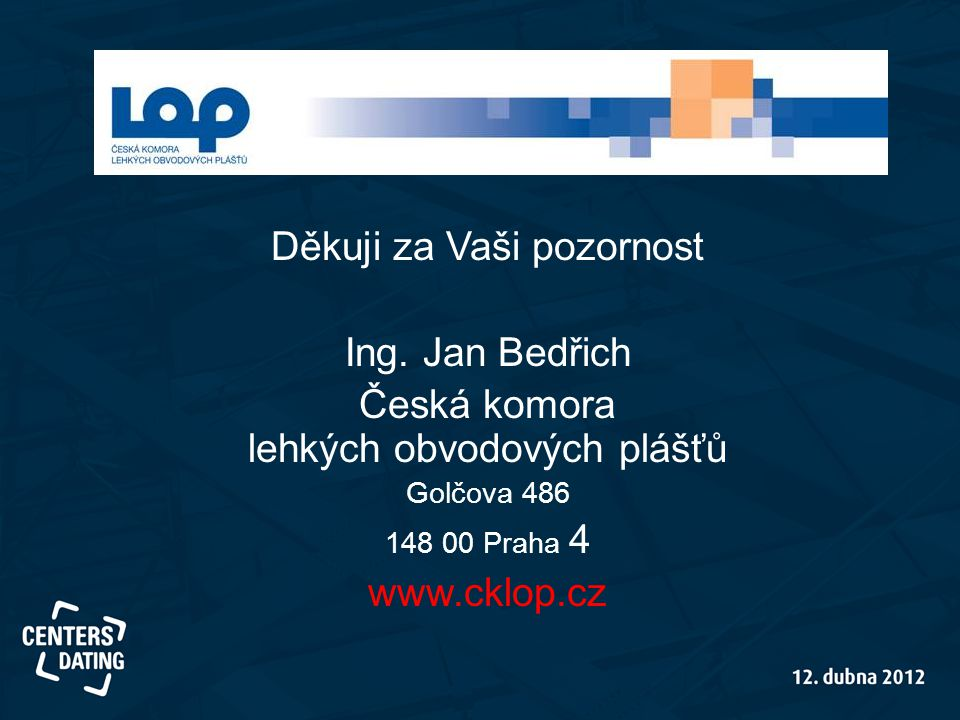 Děkuji za Vaši pozornost Ing. Jan Bedřich Česká komora lehkých obvodových plášťů Golčova 486 148 00 Praha 4 www.cklop.cz