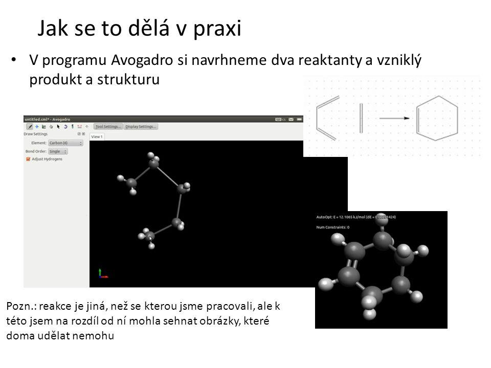 • V programu Avogadro si navrhneme dva reaktanty a vzniklý produkt a strukturu Jak se to dělá v praxi Pozn.: reakce je jiná, než se kterou jsme pracovali, ale k této jsem na rozdíl od ní mohla sehnat obrázky, které doma udělat nemohu