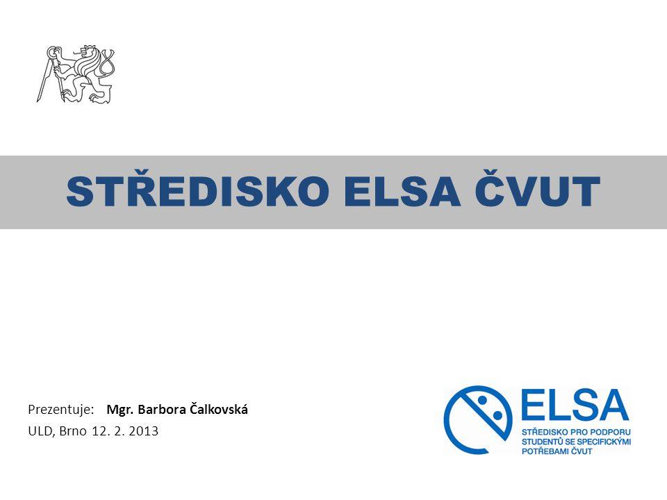 STŘEDISKO ELSA ČVUT Prezentuje: Mgr. Barbora Čalkovská ULD, Brno 12. 2. 2013