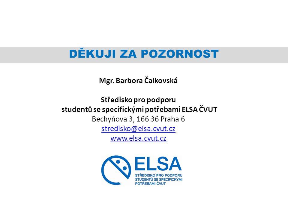 Mgr. Barbora Čalkovská Středisko pro podporu studentů se specifickými potřebami ELSA ČVUT Bechyňova 3, 166 36 Praha 6 stredisko@elsa.cvut.cz www.elsa.
