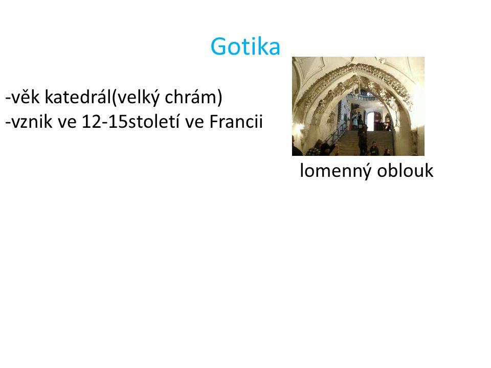 Gotika -věk katedrál(velký chrám) -vznik ve 12-15století ve Francii lomenný oblouk