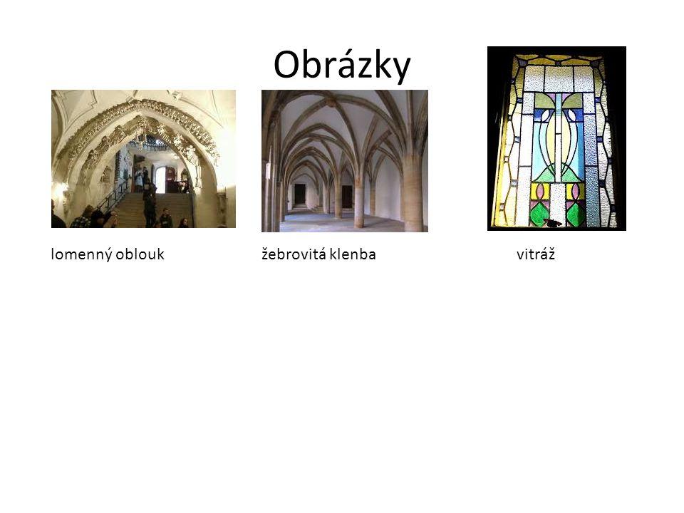 Stavitelství -stavby do výšky -lomenný oblouk -žebrovitá klenba -opěrné pilíře Vitráž=ozdobná okenní výplň