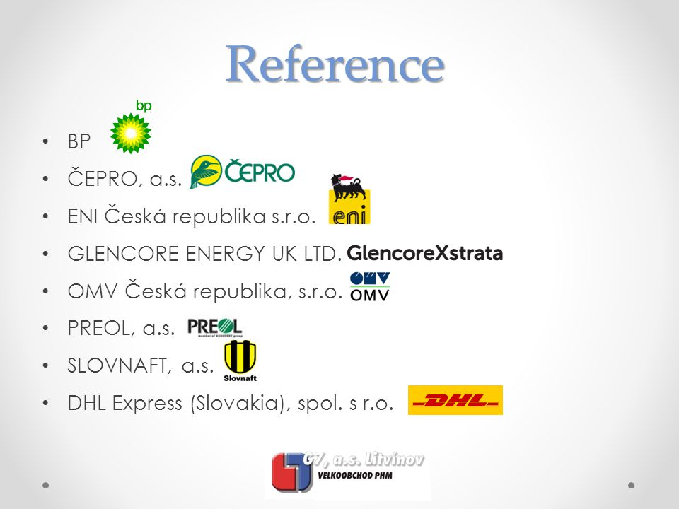 Reference • BP • ČEPRO, a.s. • ENI Česká republika s.r.o. • GLENCORE ENERGY UK LTD. • OMV Česká republika, s.r.o. • PREOL, a.s. • SLOVNAFT, a.s. • DHL