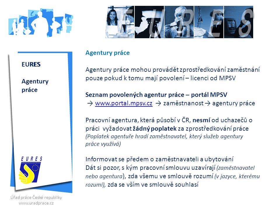 EURES Agentury práce Agentury práce mohou provádět zprostředkování zaměstnání pouze pokud k tomu mají povolení – licenci od MPSV Seznam povolených age