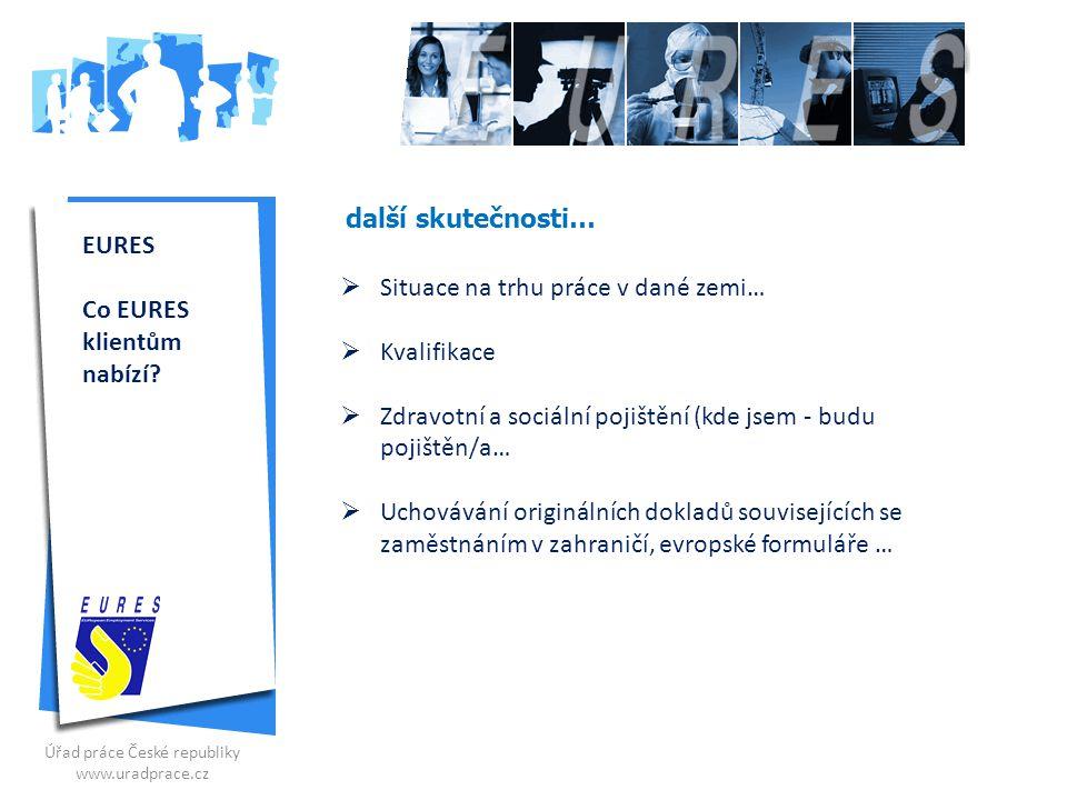 další skutečnosti… Úřad práce České republiky www.uradprace.cz  Situace na trhu práce v dané zemi…  Kvalifikace  Zdravotní a sociální pojištění (kd
