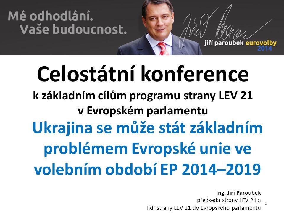 1 Celostátní konference k základním cílům programu strany LEV 21 v Evropském parlamentu Ing. Jiří Paroubek předseda strany LEV 21 a lídr strany LEV 21