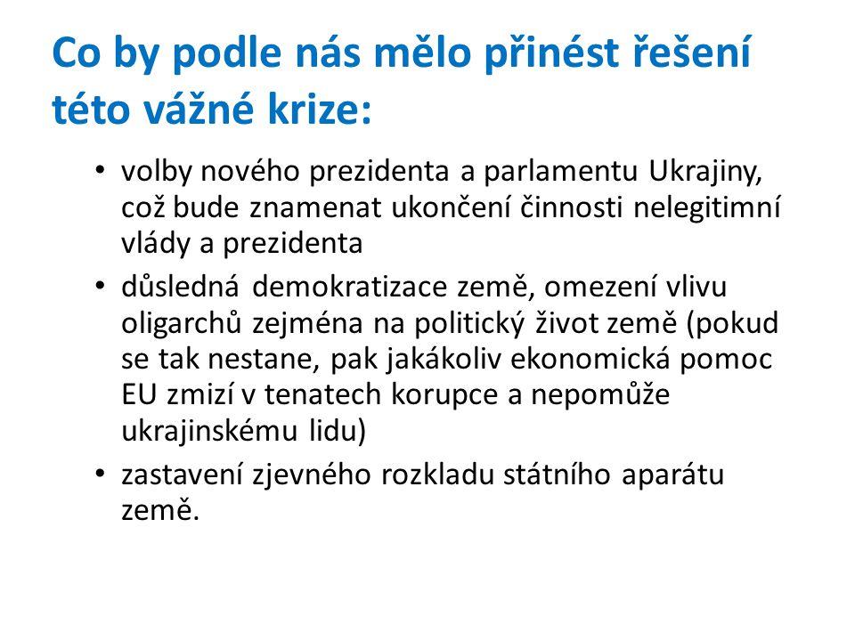 Co by podle nás mělo přinést řešení této vážné krize: • volby nového prezidenta a parlamentu Ukrajiny, což bude znamenat ukončení činnosti nelegitimní