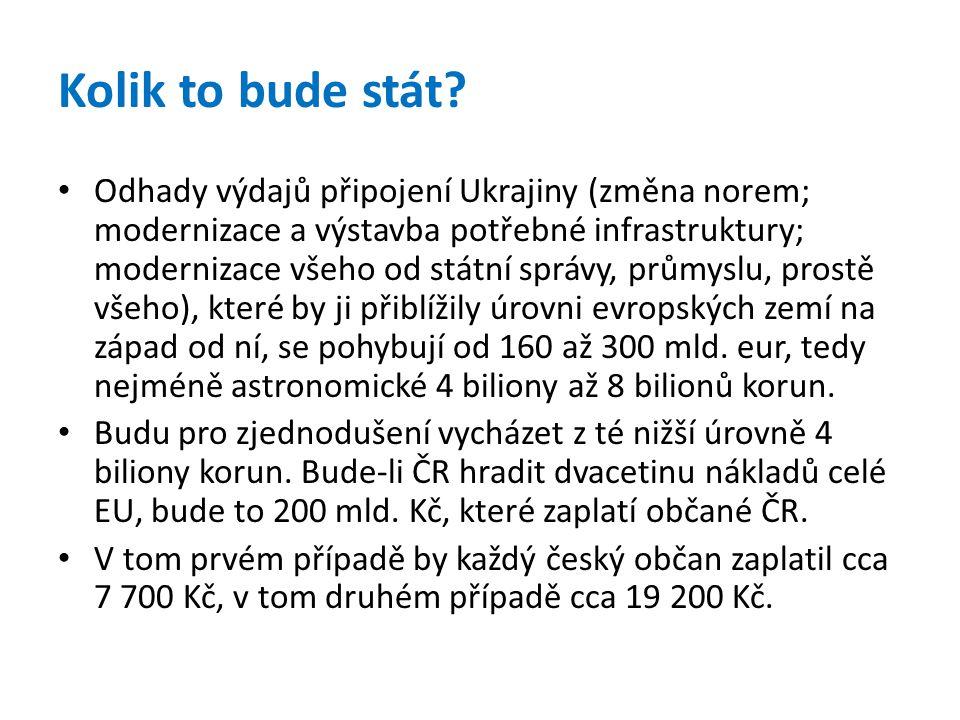 Kolik to bude stát? • Odhady výdajů připojení Ukrajiny (změna norem; modernizace a výstavba potřebné infrastruktury; modernizace všeho od státní správ
