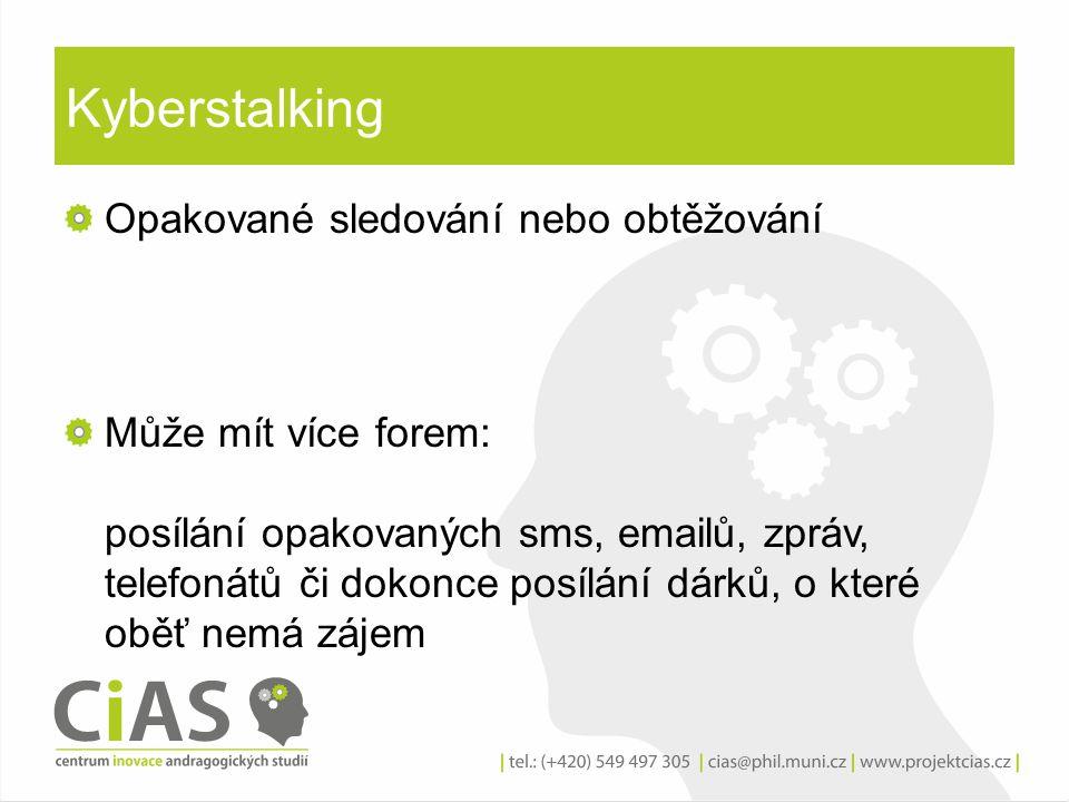 Kyberstalking Opakované sledování nebo obtěžování Může mít více forem: posílání opakovaných sms, emailů, zpráv, telefonátů či dokonce posílání dárků,