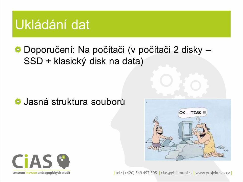 Ukládání dat Doporučení: Na počítači (v počítači 2 disky – SSD + klasický disk na data) Jasná struktura souborů