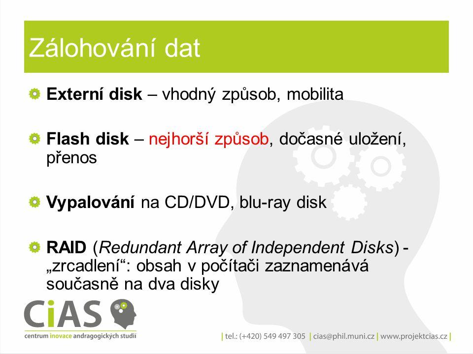 Zálohování dat Externí disk – vhodný způsob, mobilita Flash disk – nejhorší způsob, dočasné uložení, přenos Vypalování na CD/DVD, blu-ray disk RAID (R