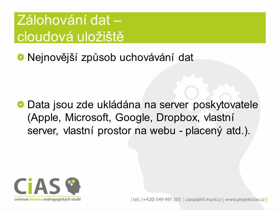 Zálohování dat – cloudová uložiště Nejnovější způsob uchovávání dat Data jsou zde ukládána na server poskytovatele (Apple, Microsoft, Google, Dropbox,