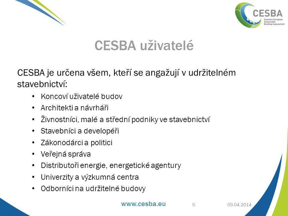 www.cesba.eu CESBA je určena všem, kteří se angažují v udržitelném stavebnictví: • Koncoví uživatelé budov • Architekti a návrháři • Živnostníci, malé a střední podniky ve stavebnictví • Stavebníci a developéři • Zákonodárci a politici • Veřejná správa • Distributoři energie, energetické agentury • Univerzity a výzkumná centra • Odborníci na udržitelné budovy 09.04.2014 CESBA uživatelé 5