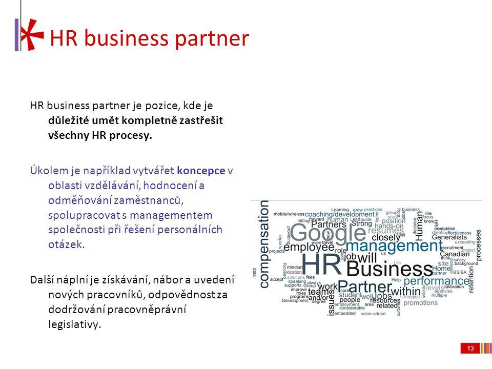 13 HR business partner HR business partner je pozice, kde je důležité umět kompletně zastřešit všechny HR procesy. Úkolem je například vytvářet koncep