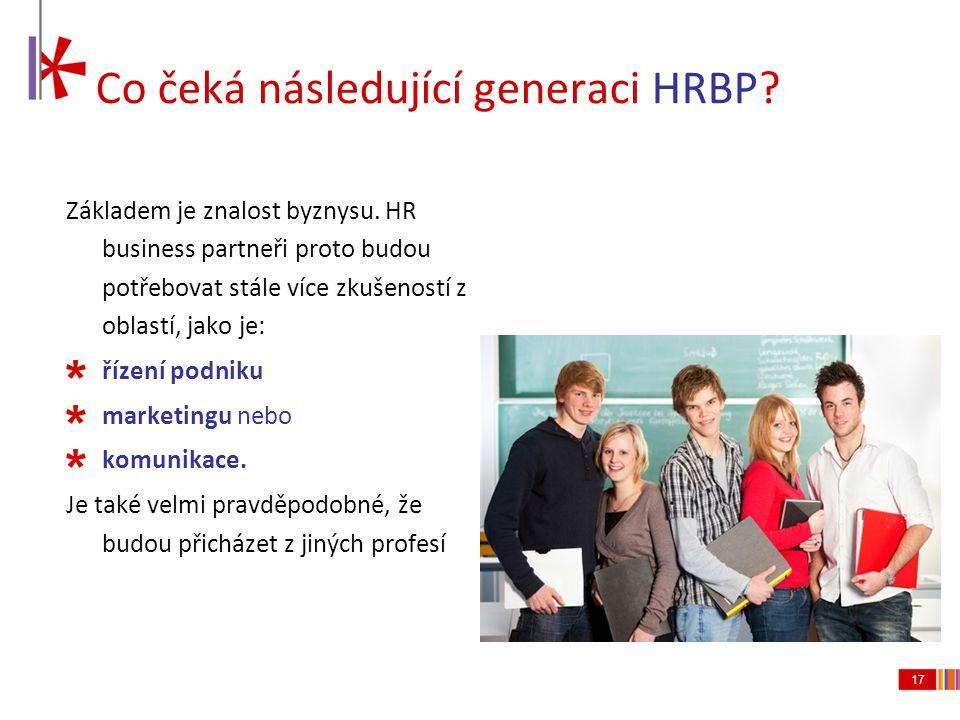 17 Co čeká následující generaci HRBP? Základem je znalost byznysu. HR business partneři proto budou potřebovat stále více zkušeností z oblastí, jako j