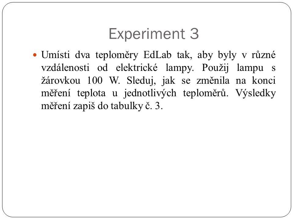 Experiment 3  Umísti dva teploměry EdLab tak, aby byly v různé vzdálenosti od elektrické lampy. Použij lampu s žárovkou 100 W. Sleduj, jak se změnila