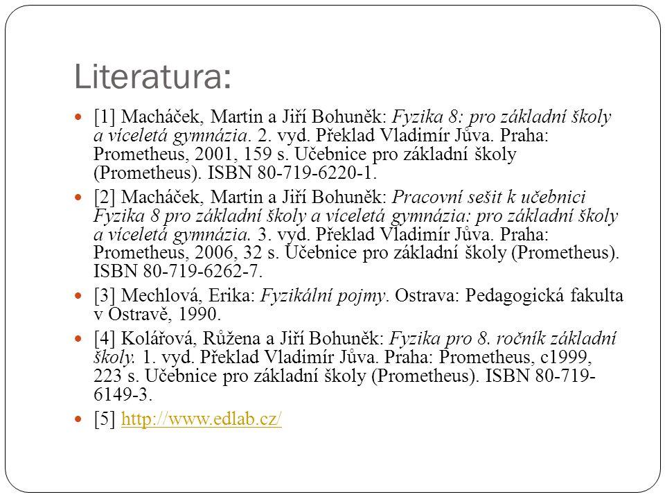 Literatura:  [1] Macháček, Martin a Jiří Bohuněk: Fyzika 8: pro základní školy a víceletá gymnázia. 2. vyd. Překlad Vladimír Jůva. Praha: Prometheus,