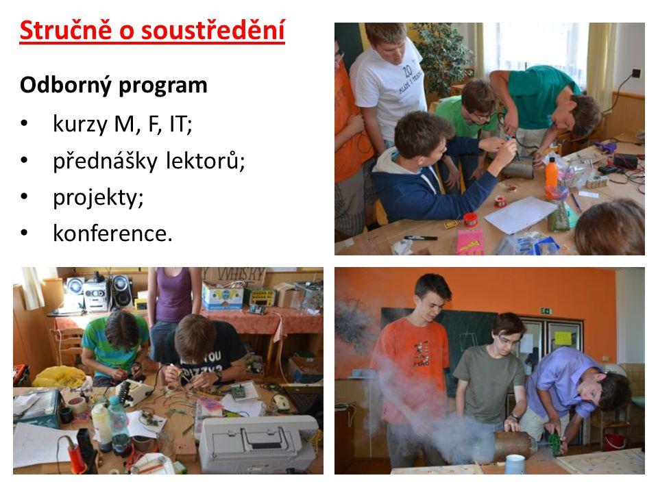 Stručně o soustředění Odborný program • kurzy M, F, IT; • přednášky lektorů; • projekty; • konference.