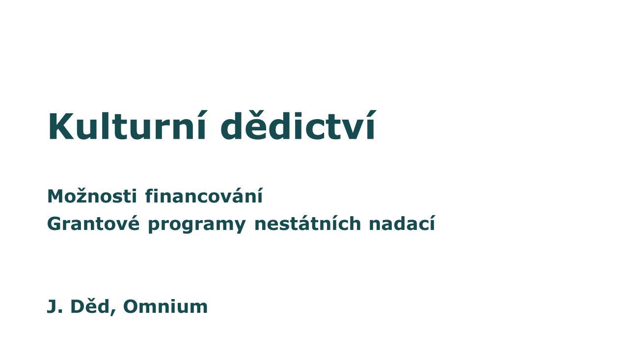 Kulturní dědictví Možnosti financování Grantové programy nestátních nadací J. Děd, Omnium