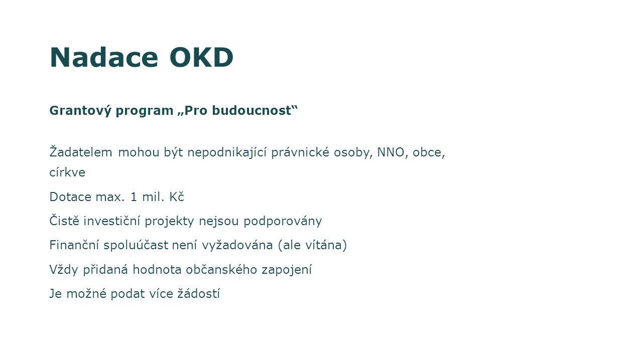 """Nadace OKD Grantový program """"Pro budoucnost Žadatelem mohou být nepodnikající právnické osoby, NNO, obce, církve Dotace max."""