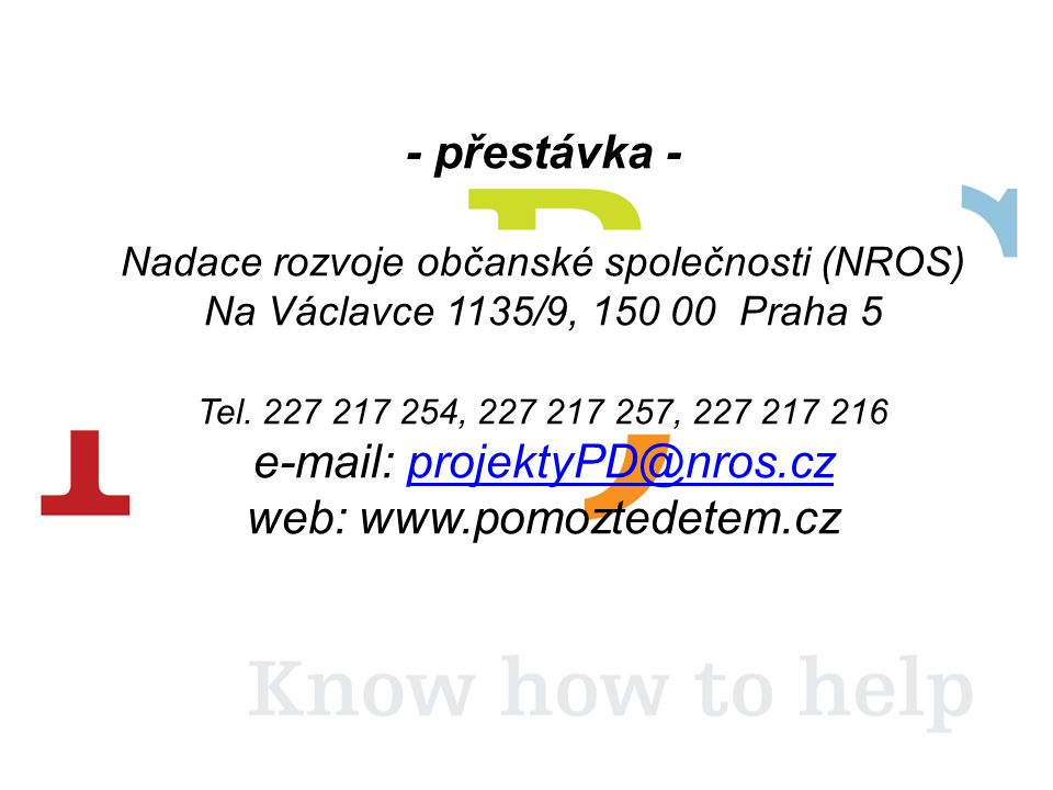 - přestávka - Nadace rozvoje občanské společnosti (NROS) Na Václavce 1135/9, 150 00 Praha 5 Tel.