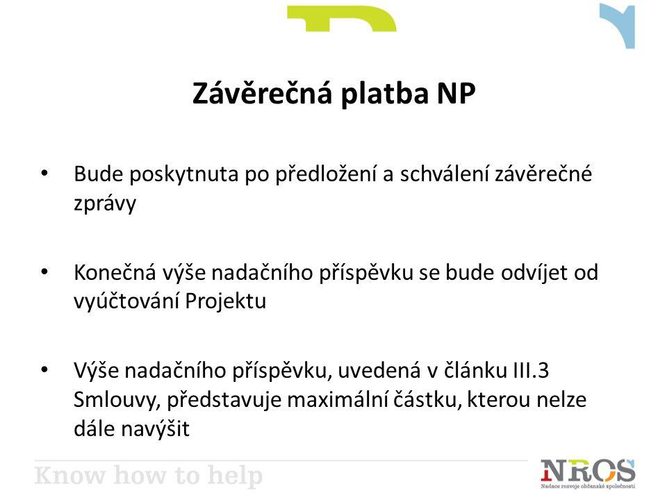 Závěrečná platba NP • Bude poskytnuta po předložení a schválení závěrečné zprávy • Konečná výše nadačního příspěvku se bude odvíjet od vyúčtování Projektu • Výše nadačního příspěvku, uvedená v článku III.3 Smlouvy, představuje maximální částku, kterou nelze dále navýšit