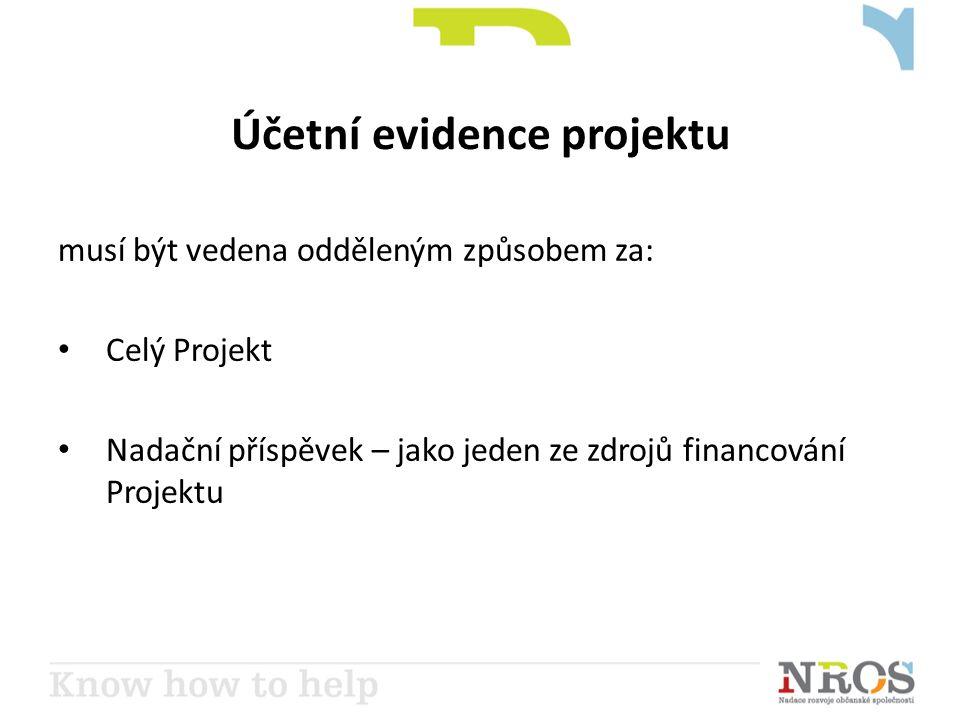 Účetní evidence projektu musí být vedena odděleným způsobem za: • Celý Projekt • Nadační příspěvek – jako jeden ze zdrojů financování Projektu