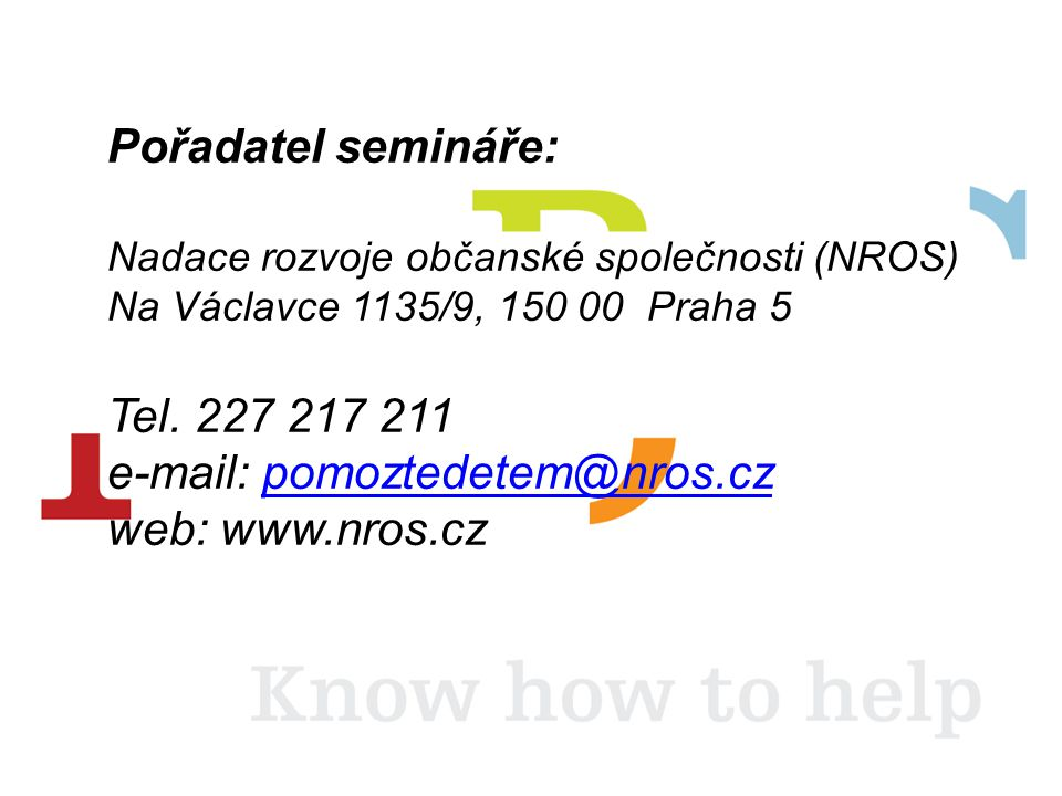Pořadatel semináře: Nadace rozvoje občanské společnosti (NROS) Na Václavce 1135/9, 150 00 Praha 5 Tel.