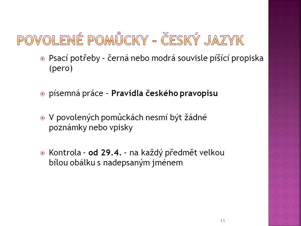  Psací potřeby – černá nebo modrá souvisle píšící propiska (pero)  písemná práce – Pravidla českého pravopisu  V povolených pomůckách nesmí být žád