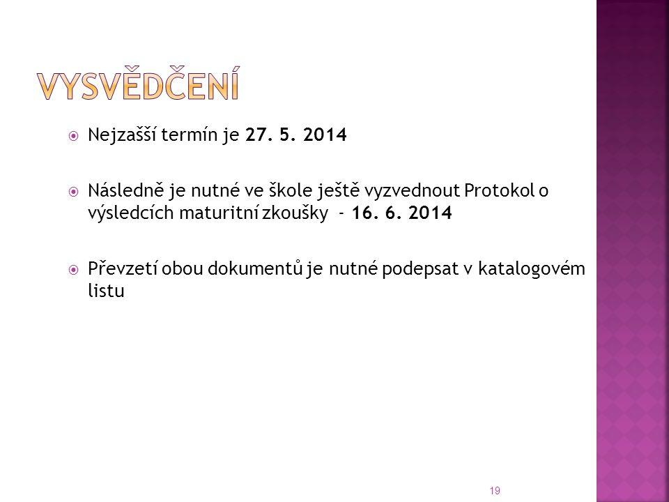  Nejzašší termín je 27. 5. 2014  Následně je nutné ve škole ještě vyzvednout Protokol o výsledcích maturitní zkoušky - 16. 6. 2014  Převzetí obou d