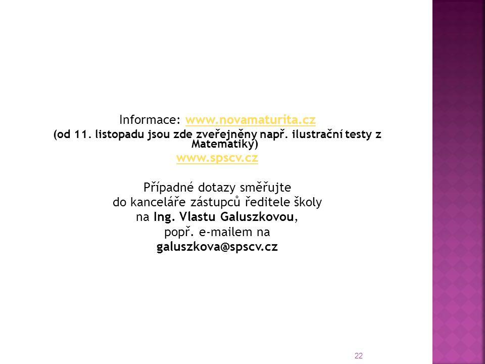 22 Informace: www.novamaturita.czwww.novamaturita.cz (od 11. listopadu jsou zde zveřejněny např. ilustrační testy z Matematiky) www.spscv.cz Případné