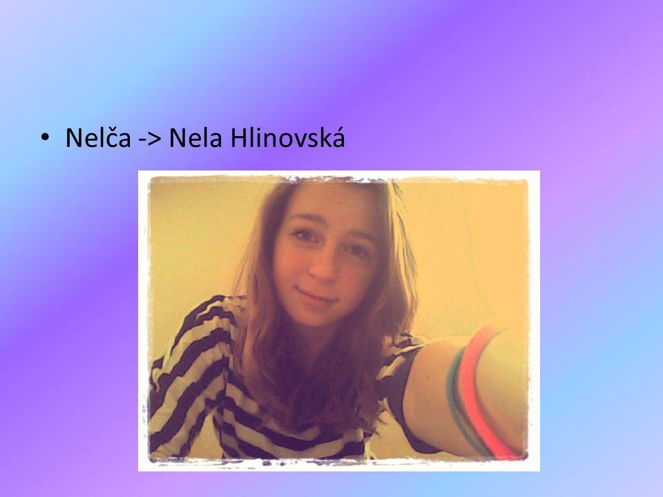 • Nelča -> Nela Hlinovská