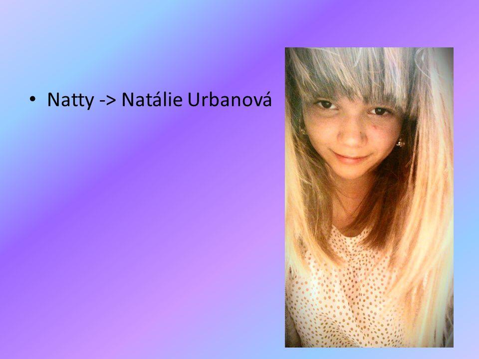 • Natty -> Natálie Urbanová