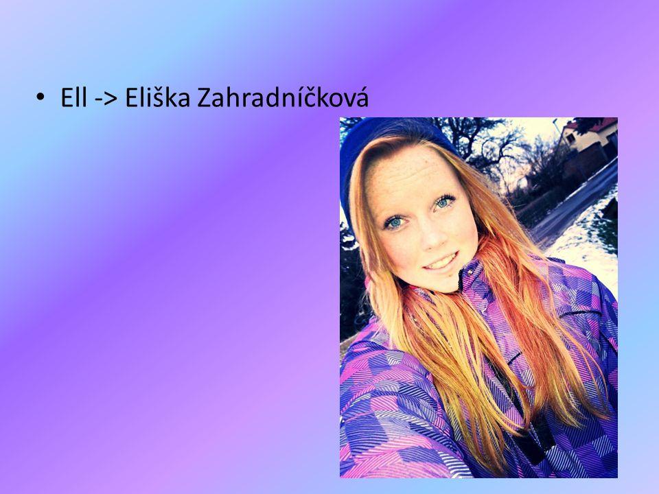 • Ell -> Eliška Zahradníčková