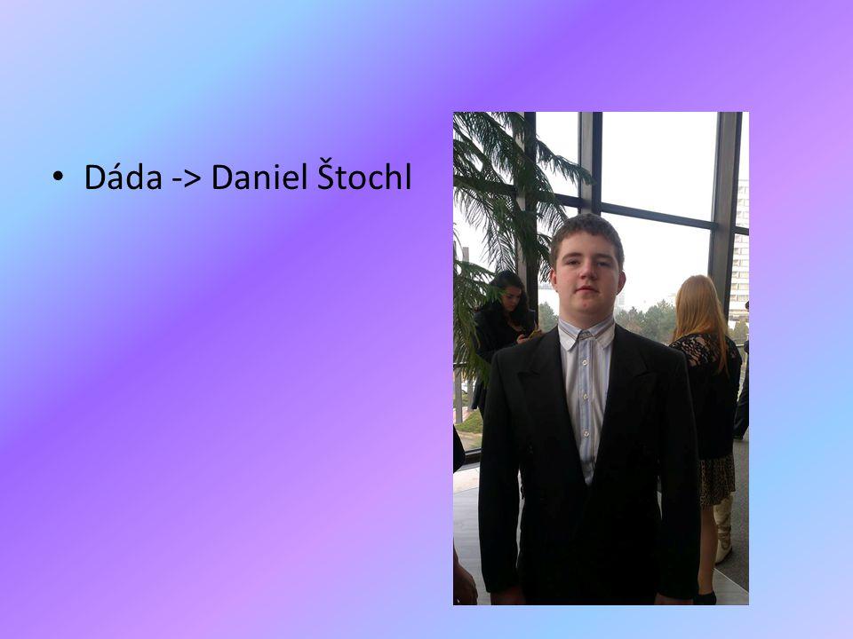 • Dáda -> Daniel Štochl